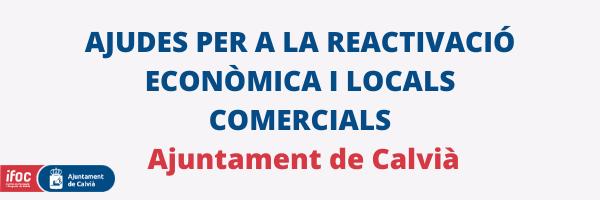 SUBVENCIONS PER AL FOMENT DE LA REACTIVACIÓ COMERCIAL (ESTABLIMENTS I DIGITALITZACIÓ). AJUNTAMENT DE CALVIÀ