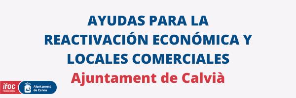SUBVENCIONES PARA EL FOMENTO DE LA REACTIVACIÓN COMERCIAL (ESTABLECIMIENTOS Y DIGITALIZACIÓN). AJUNTAMENT DE CALVIÀ